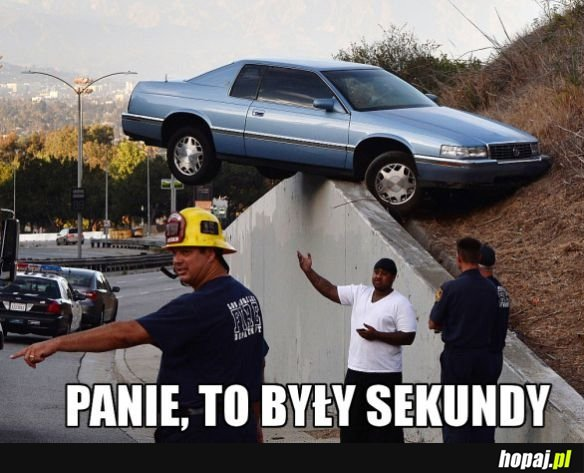 Panie to by�y sekundy