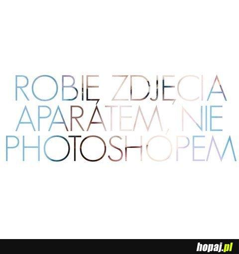 Robię zdjęcia aparatem, nie photoshopem