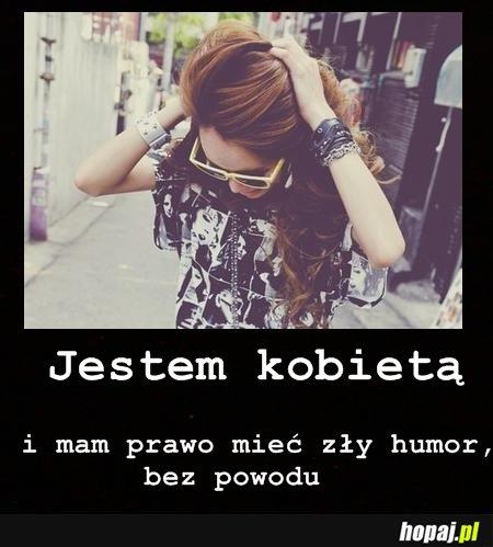 Jestem kobietą i mam prawo mieć zły humor bez powodu!