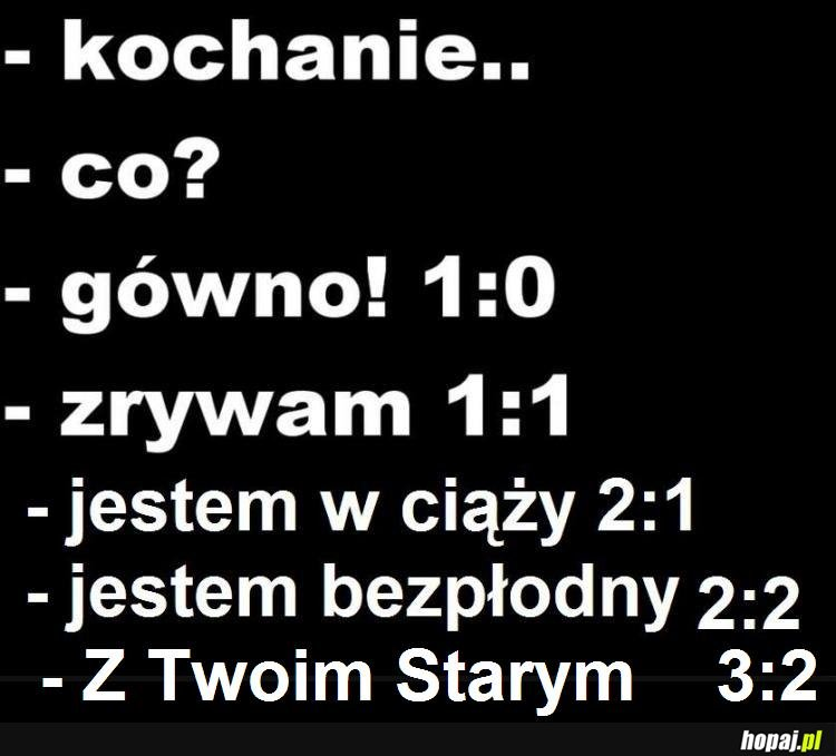 Kochanie co 3:2 :)