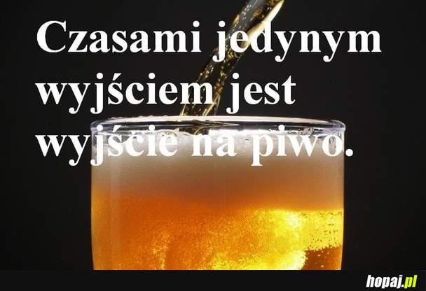 Czasami jedynym wyjściem jest wyjście na piwo