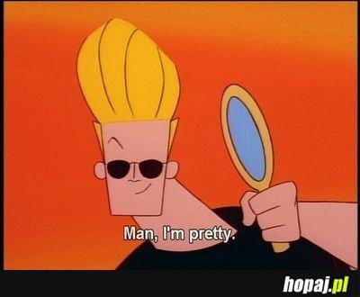 Man, I'm pretty