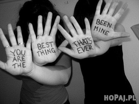 You are the best thing that's ever been mine - kobiety lubią sobie przywłaszczać ;p