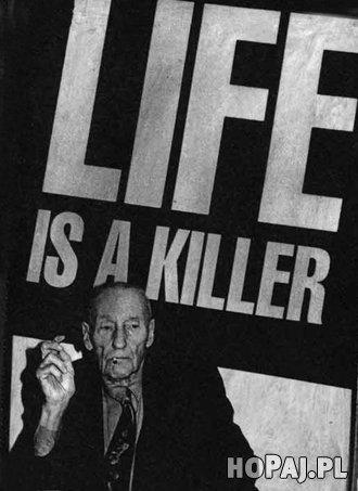 Życie jest mordercą