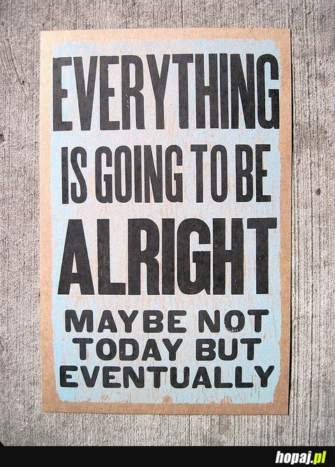 Everything is going to be alright!