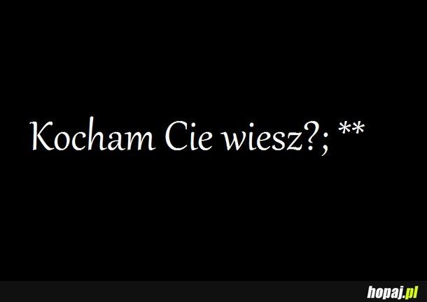Kocham Cię wiesz? :*