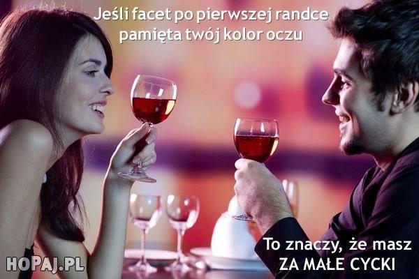 Jeśli facet po pierwszej randce pamięta Twój kolor oczu - To znaczy, że masz za małe cycki ;p