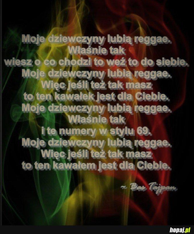 Moje dziewczyny lubią reggae.