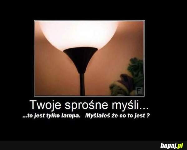 To tylko lampa
