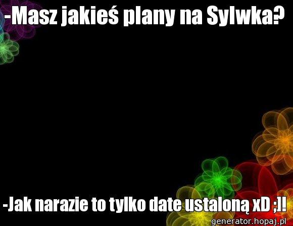 -Masz jakieś plany na Sylwka?