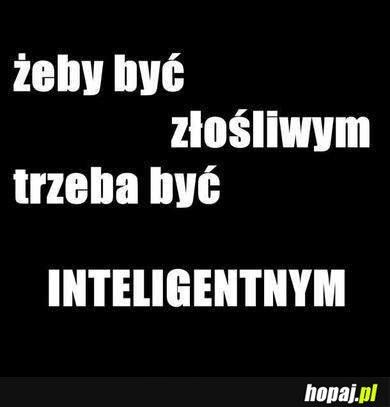 Żaby być złośliwym - trzeba być inteligentnym