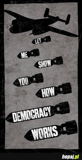 Pozwól, że pokażę Ci jak działa demokracja...