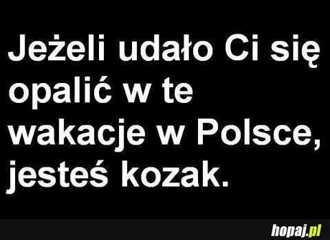 Jeżeli udało Ci się opalić w te wakacje w Polsce, to jesteś kozak.