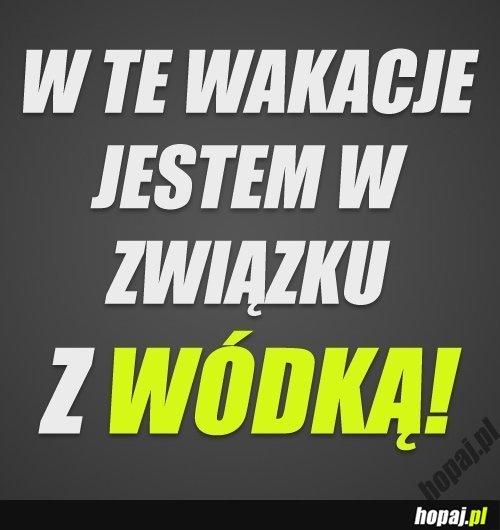 W te wakacje jestem w związku z wódką!