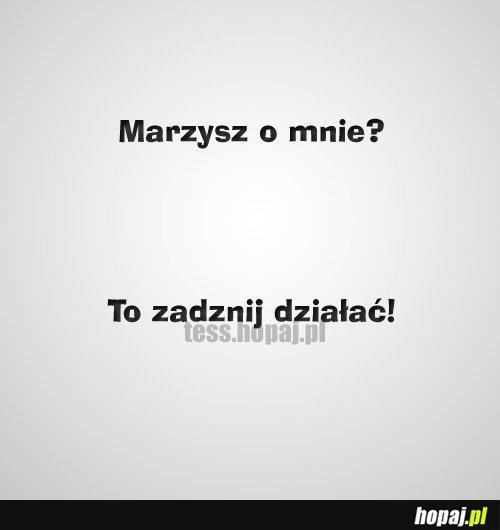 Marzysz o mnie?