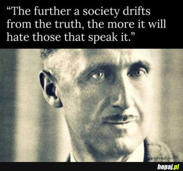 Łatwiej ludzi oszukać niż im Prawdę powiedzieć.George Orwell