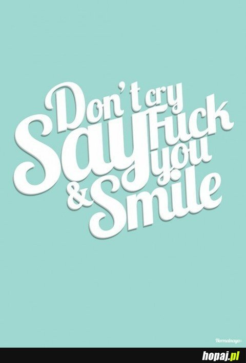 Don't cry say fuck you & smile
