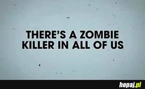 There's a zombie killer in all of us